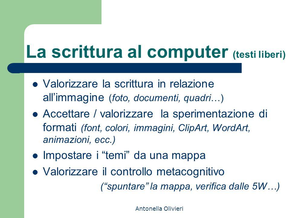 Antonella Olivieri La scrittura al computer (testi liberi) Valorizzare la scrittura in relazione all'immagine (foto, documenti, quadri…) Accettare / v