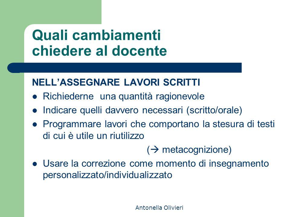 Antonella Olivieri Quali cambiamenti chiedere al docente NELL'ASSEGNARE LAVORI SCRITTI Richiederne una quantità ragionevole Indicare quelli davvero ne