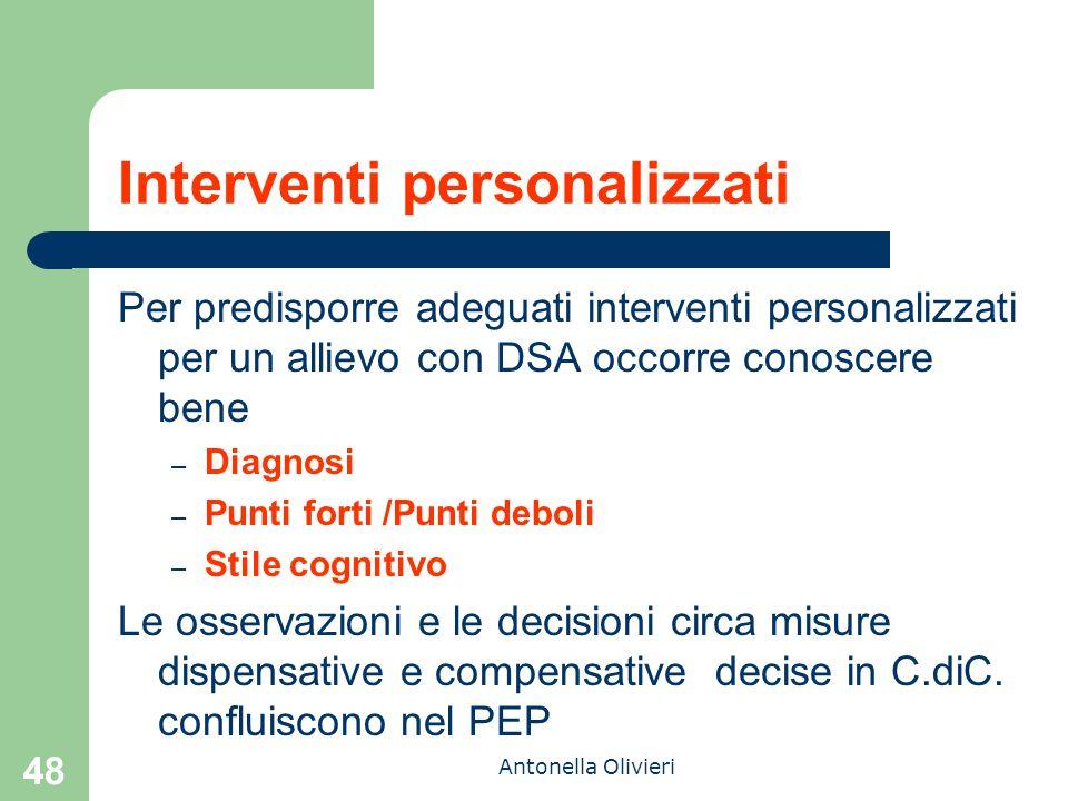 Antonella Olivieri 48 Interventi personalizzati Per predisporre adeguati interventi personalizzati per un allievo con DSA occorre conoscere bene – Dia
