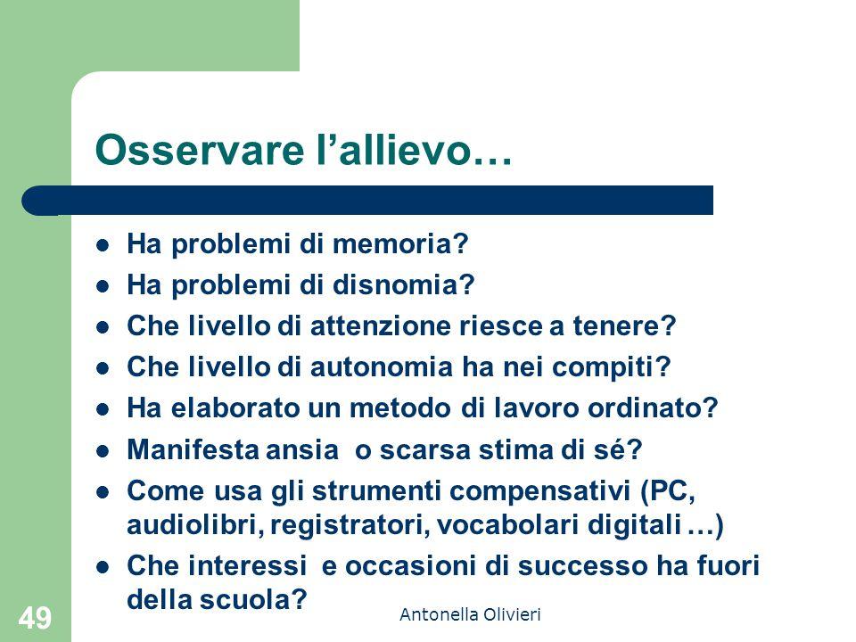 Antonella Olivieri Osservare l'allievo… Ha problemi di memoria? Ha problemi di disnomia? Che livello di attenzione riesce a tenere? Che livello di aut