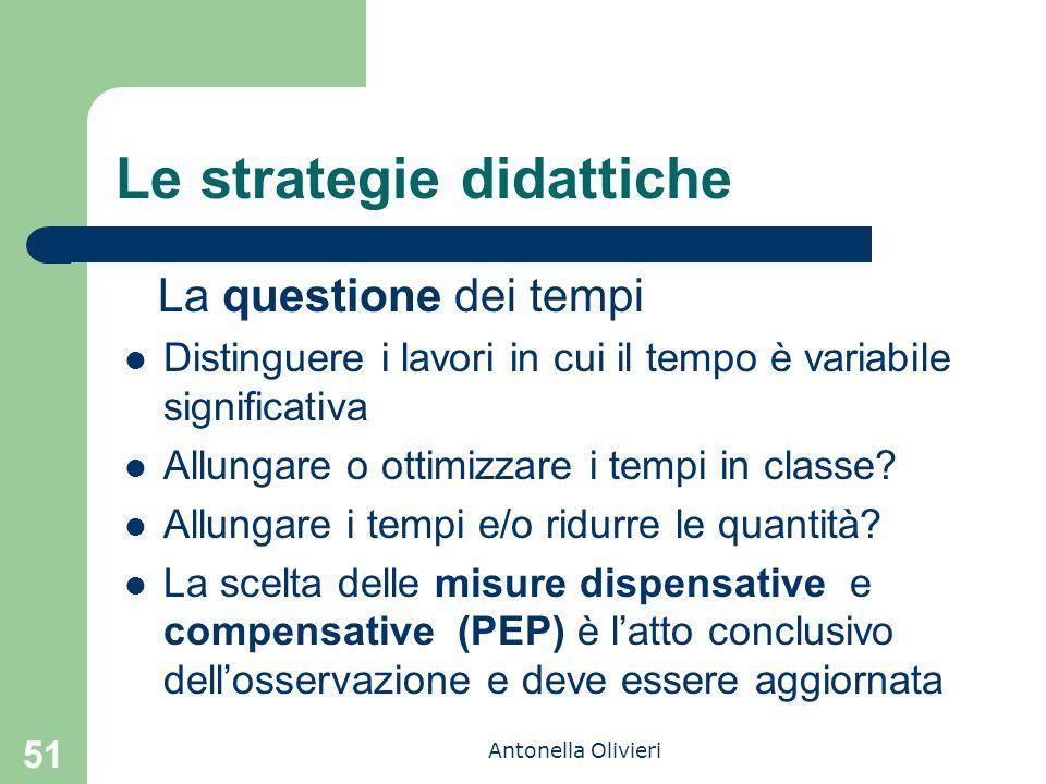 Antonella Olivieri 51 Le strategie didattiche La questione dei tempi Distinguere i lavori in cui il tempo è variabile significativa Allungare o ottimizzare i tempi in classe.