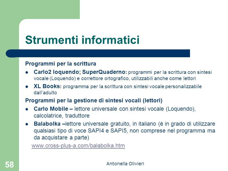 Antonella Olivieri 58 Strumenti informatici Programmi per la scrittura Carlo2 loquendo; SuperQuaderno : programmi per la scrittura con sintesi vocale