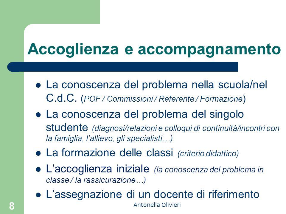 Antonella Olivieri 8 Accoglienza e accompagnamento La conoscenza del problema nella scuola/nel C.d.C. ( POF / Commissioni / Referente / Formazione ) L