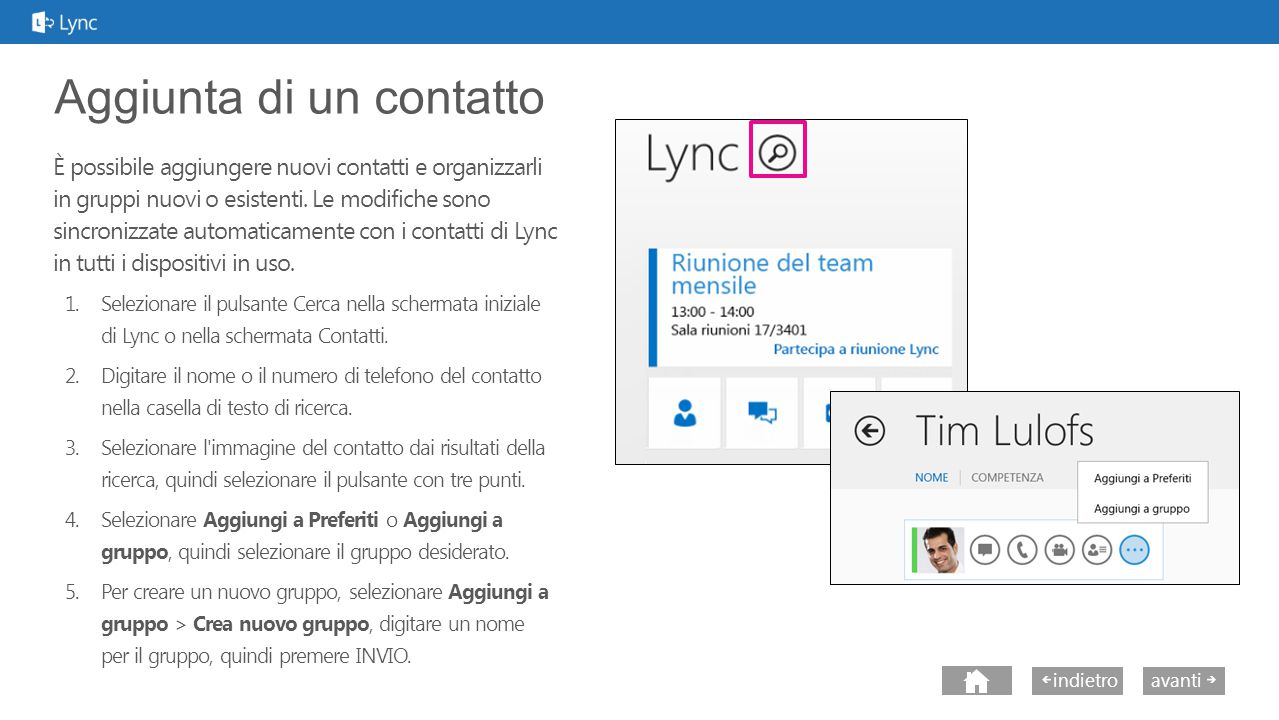 avantiindietro Aggiunta di un contatto È possibile aggiungere nuovi contatti e organizzarli in gruppi nuovi o esistenti.