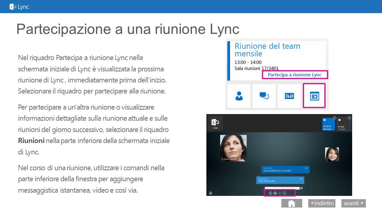 avantiindietro Partecipazione a una riunione Lync Nel riquadro Partecipa a riunione Lync nella schermata iniziale di Lync è visualizzata la prossima riunione di Lync, immediatamente prima dell inizio.