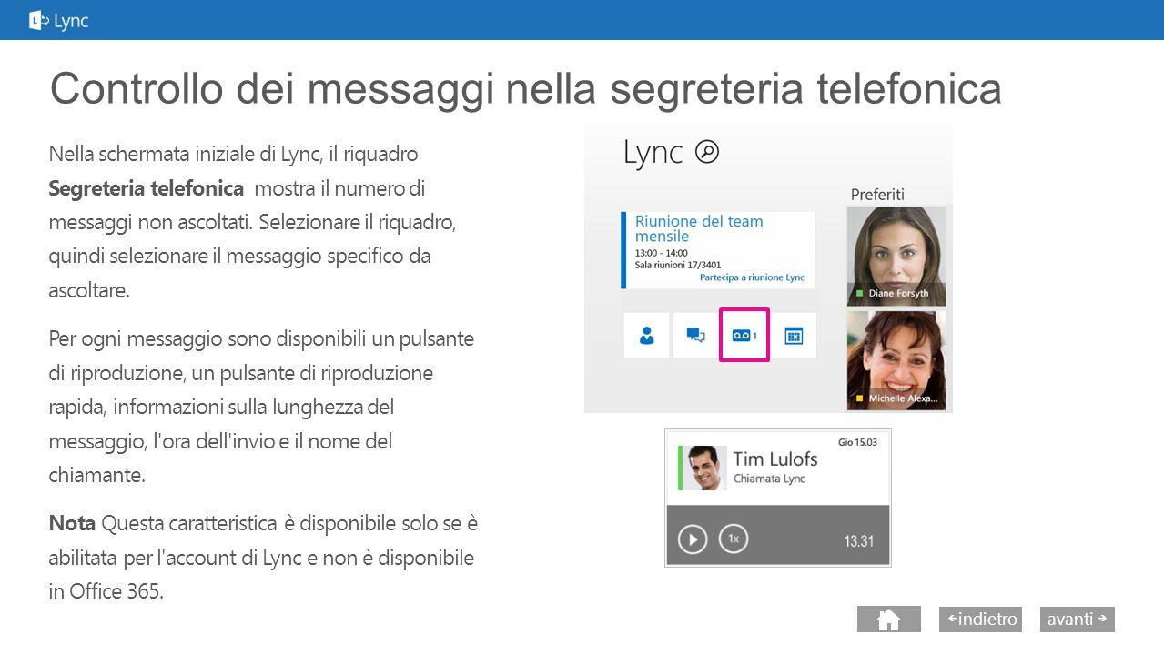 avantiindietro Controllo dei messaggi nella segreteria telefonica Nella schermata iniziale di Lync, il riquadro Segreteria telefonica mostra il numero di messaggi non ascoltati.