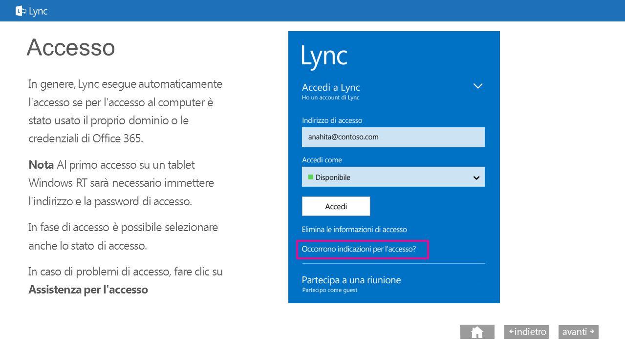 next avantiindietro Accesso In genere, Lync esegue automaticamente l accesso se per l accesso al computer è stato usato il proprio dominio o le credenziali di Office 365.