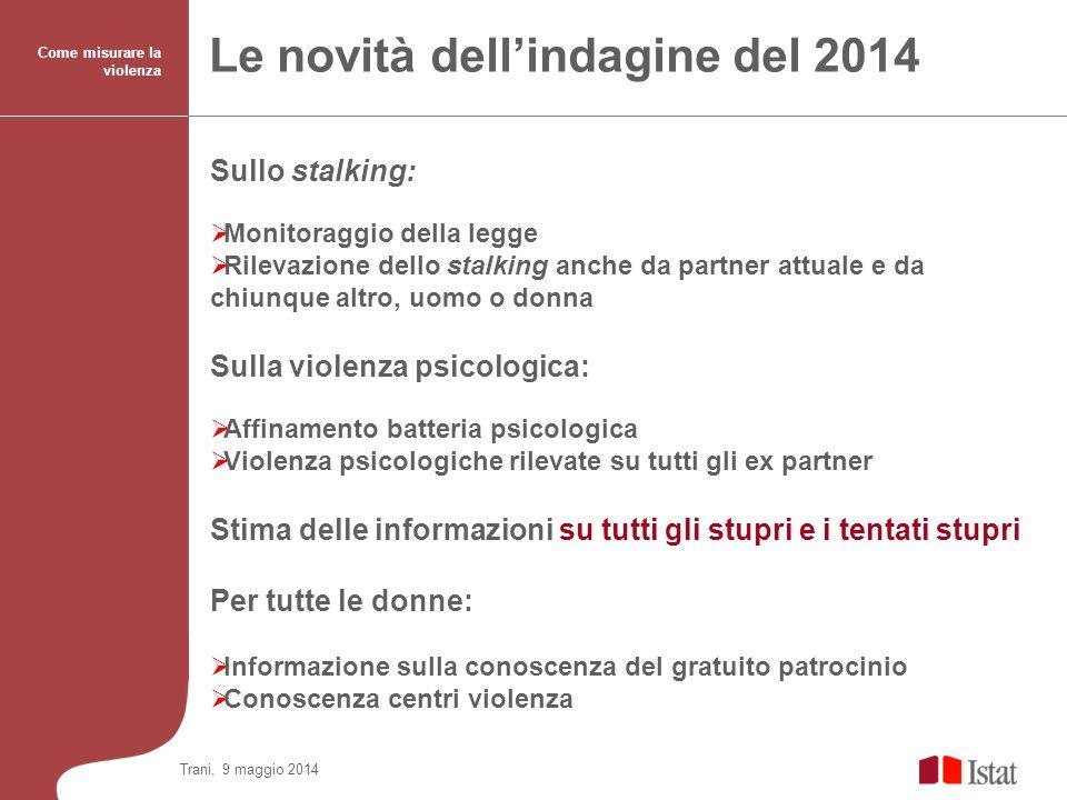 Le novità dell'indagine del 2014 Sullo stalking:  Monitoraggio della legge  Rilevazione dello stalking anche da partner attuale e da chiunque altro,
