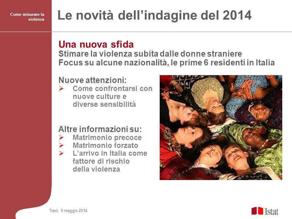 Le novità dell'indagine del 2014 Una nuova sfida Stimare la violenza subita dalle donne straniere Focus su alcune nazionalità, le prime 6 residenti in