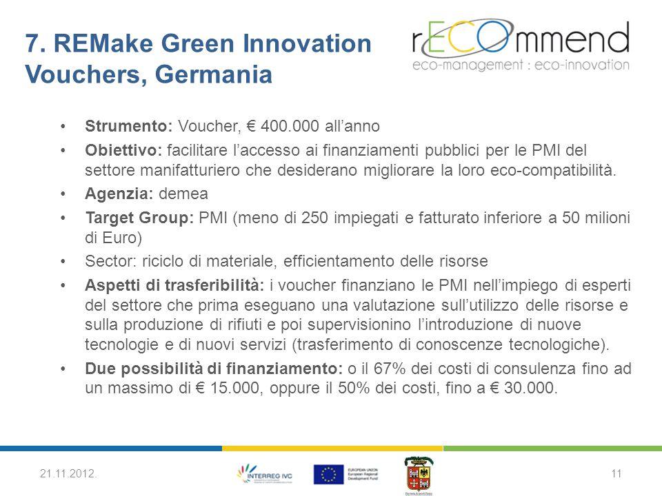 7. REMake Green Innovation Vouchers, Germania Strumento: Voucher, € 400.000 all'anno Obiettivo: facilitare l'accesso ai finanziamenti pubblici per le