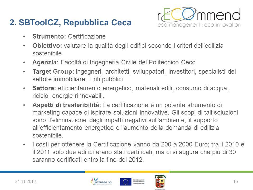 2. SBToolCZ, Repubblica Ceca Strumento: Certificazione Obiettivo: valutare la qualità degli edifici secondo i criteri dell'edilizia sostenibile Agenzi