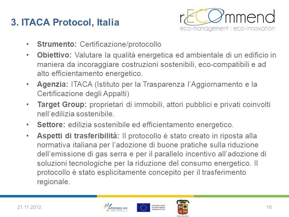 3. ITACA Protocol, Italia Strumento: Certificazione/protocollo Obiettivo: Valutare la qualità energetica ed ambientale di un edificio in maniera da in