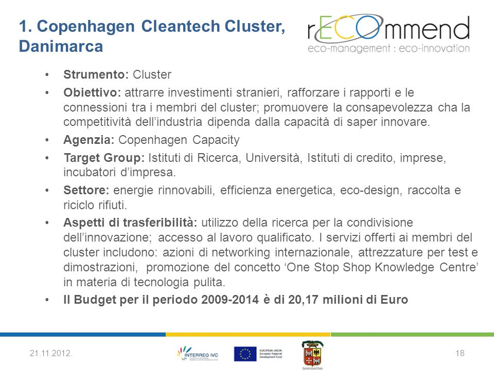 1. Copenhagen Cleantech Cluster, Danimarca Strumento: Cluster Obiettivo: attrarre investimenti stranieri, rafforzare i rapporti e le connessioni tra i
