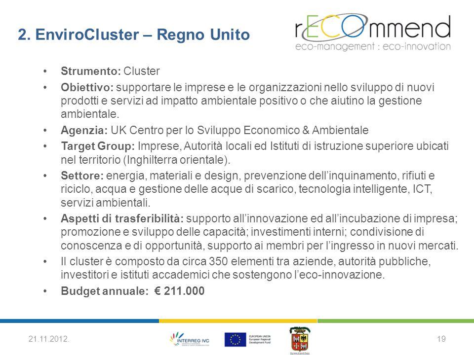 2. EnviroCluster – Regno Unito Strumento: Cluster Obiettivo: supportare le imprese e le organizzazioni nello sviluppo di nuovi prodotti e servizi ad i