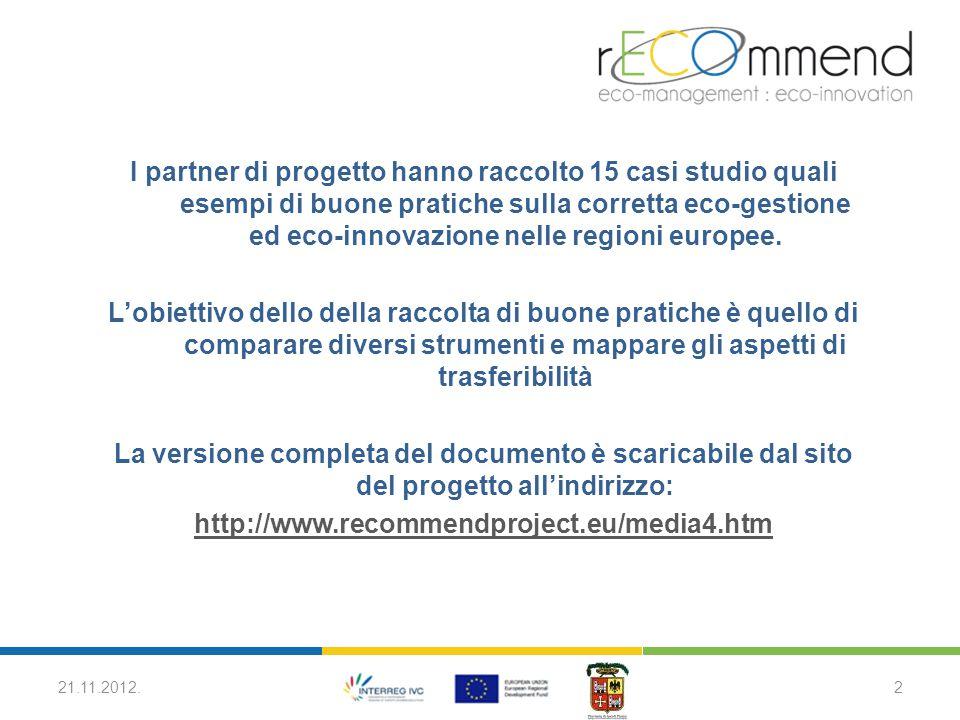 I partner di progetto hanno raccolto 15 casi studio quali esempi di buone pratiche sulla corretta eco-gestione ed eco-innovazione nelle regioni europee.