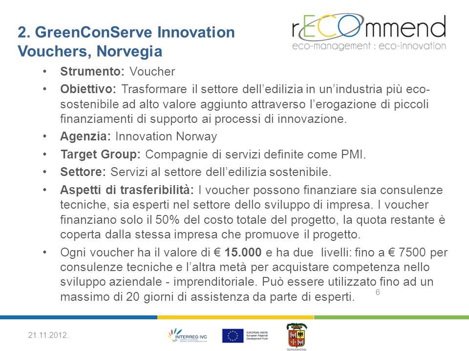 2. GreenConServe Innovation Vouchers, Norvegia Strumento: Voucher Obiettivo: Trasformare il settore dell'edilizia in un'industria più eco- sostenibile