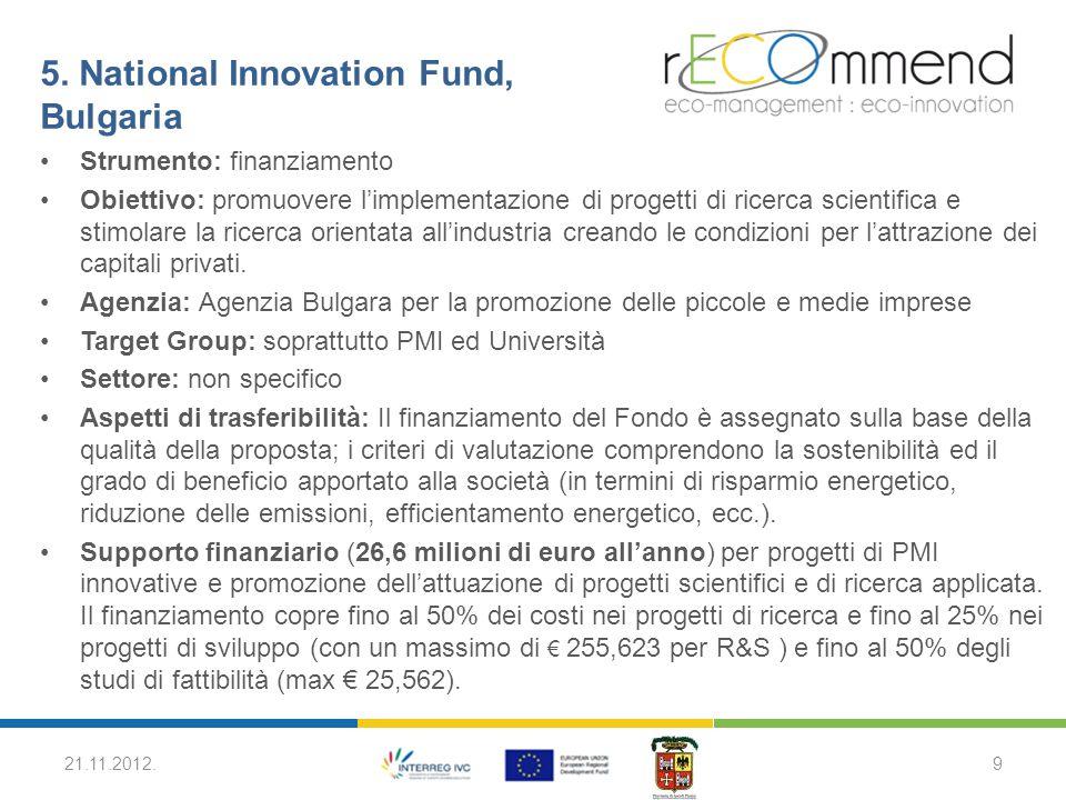 5. National Innovation Fund, Bulgaria Strumento: finanziamento Obiettivo: promuovere l'implementazione di progetti di ricerca scientifica e stimolare