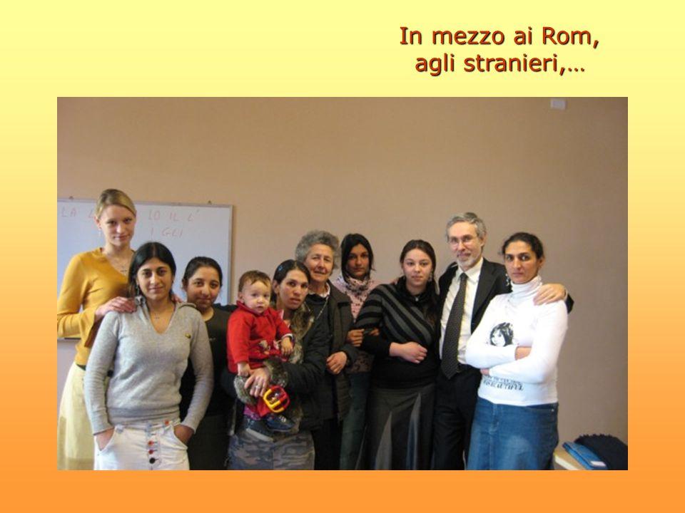 In mezzo ai Rom, agli stranieri,…