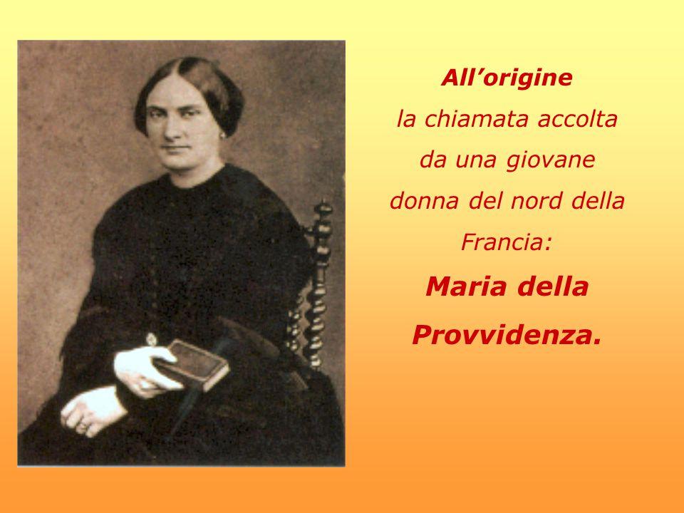 All'origine la chiamata accolta da una giovane donna del nord della Francia: Maria della Provvidenza.
