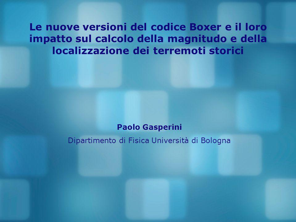 Le nuove versioni del codice Boxer e il loro impatto sul calcolo della magnitudo e della localizzazione dei terremoti storici Paolo Gasperini Dipartim