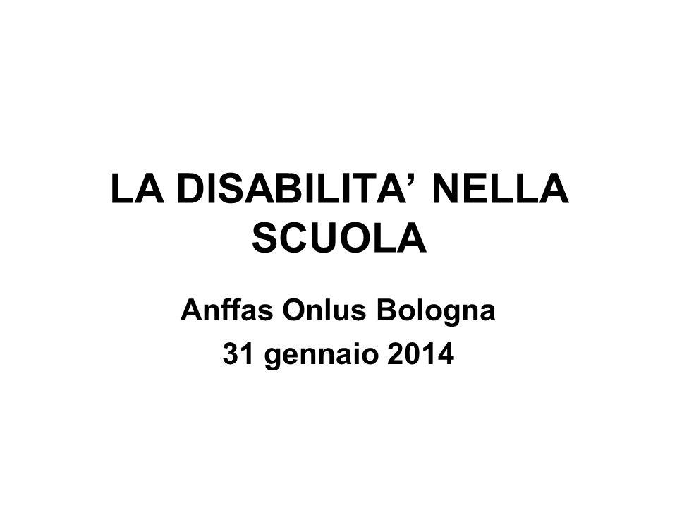 LA DISABILITA' NELLA SCUOLA Anffas Onlus Bologna 31 gennaio 2014