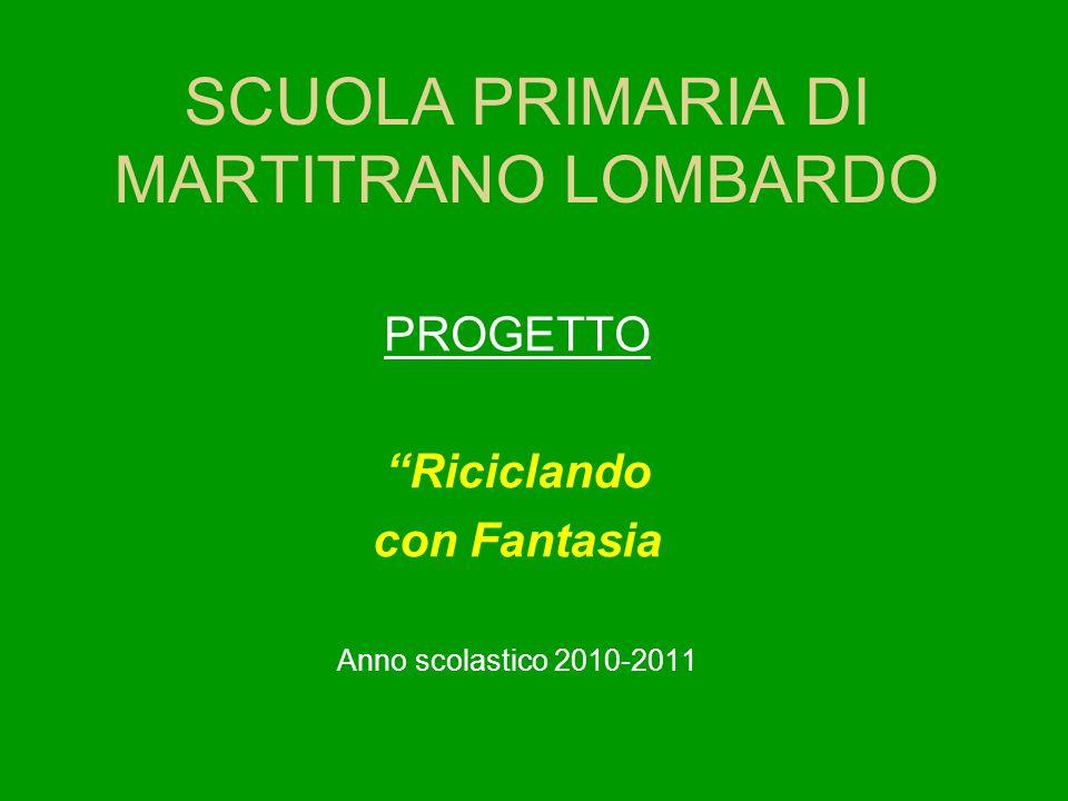 """SCUOLA PRIMARIA DI MARTITRANO LOMBARDO PROGETTO """"Riciclando con Fantasia Anno scolastico 2010-2011"""