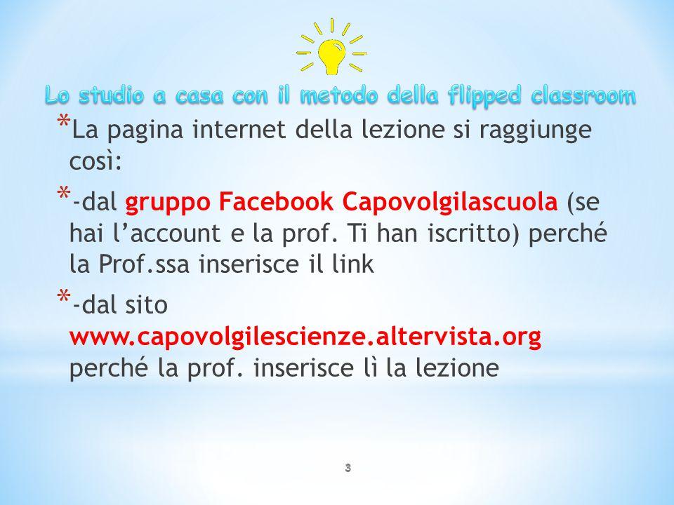 * La pagina internet della lezione si raggiunge così: * -dal gruppo Facebook Capovolgilascuola (se hai l'account e la prof.