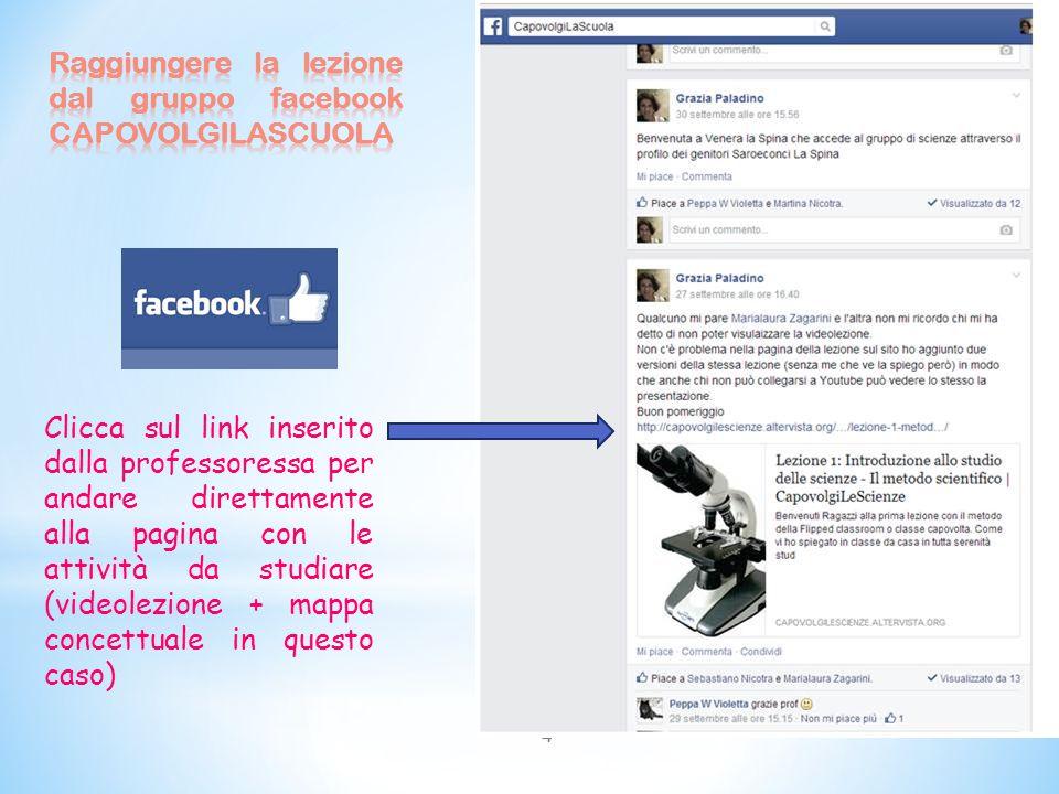 * La pagina internet della lezione si raggiunge così: * -dal gruppo Facebook Capovolgilascuola (se hai l'account e la prof. Ti han iscritto) perché la