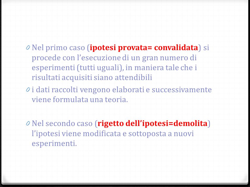 0 Nel primo caso (ipotesi provata= convalidata) si procede con l'esecuzione di un gran numero di esperimenti (tutti uguali), in maniera tale che i ris
