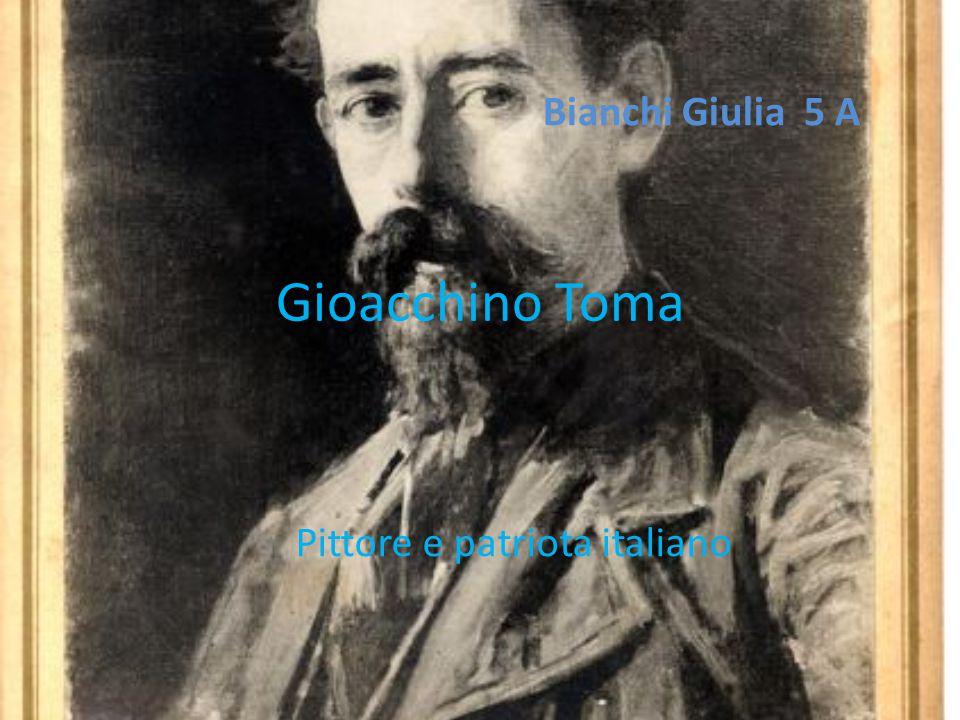 Gioacchino Toma Pittore e patriota italiano Bianchi Giulia 5 A