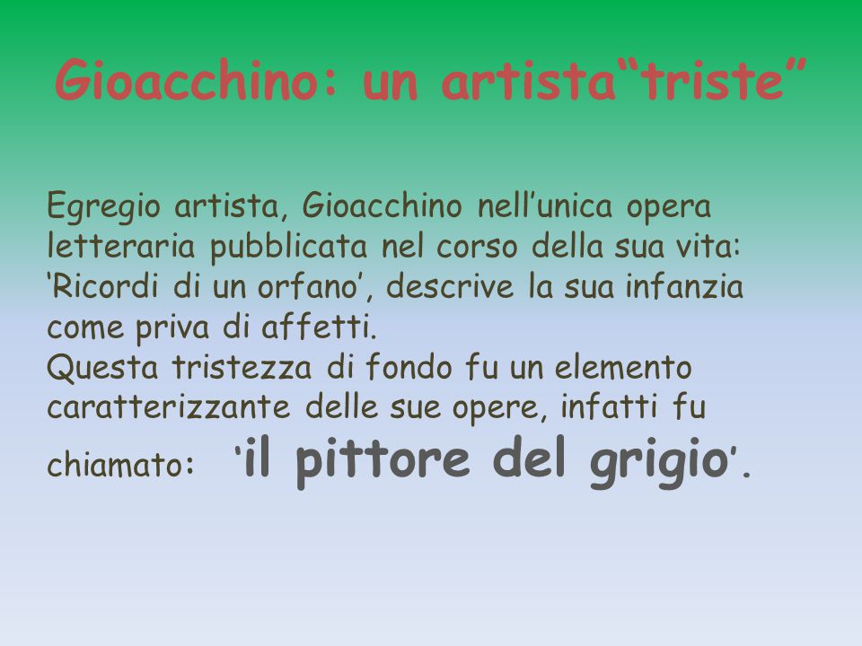 Gioacchino: un artista triste Egregio artista, Gioacchino nell'unica opera letteraria pubblicata nel corso della sua vita: 'Ricordi di un orfano', descrive la sua infanzia come priva di affetti.