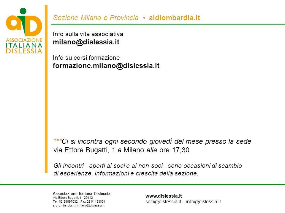 Sezione Milano e Provincia aidlombardia.it Associazione Italiana Dislessia Via Ettore Bugatti, 1 - 20142 Tel. 02 89697032 - Fax 02 91433031 aidlombard