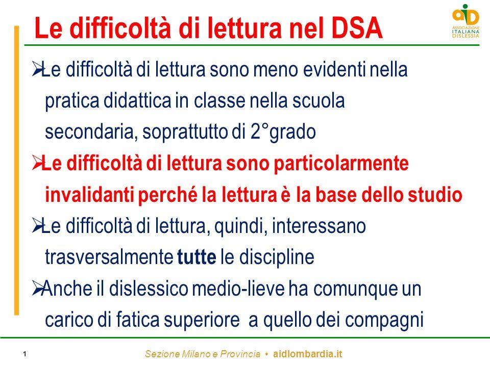 Sezione Milano e Provincia aidlombardia.it 1 Le difficoltà di lettura nel DSA  Le difficoltà di lettura sono meno evidenti nella pratica didattica in