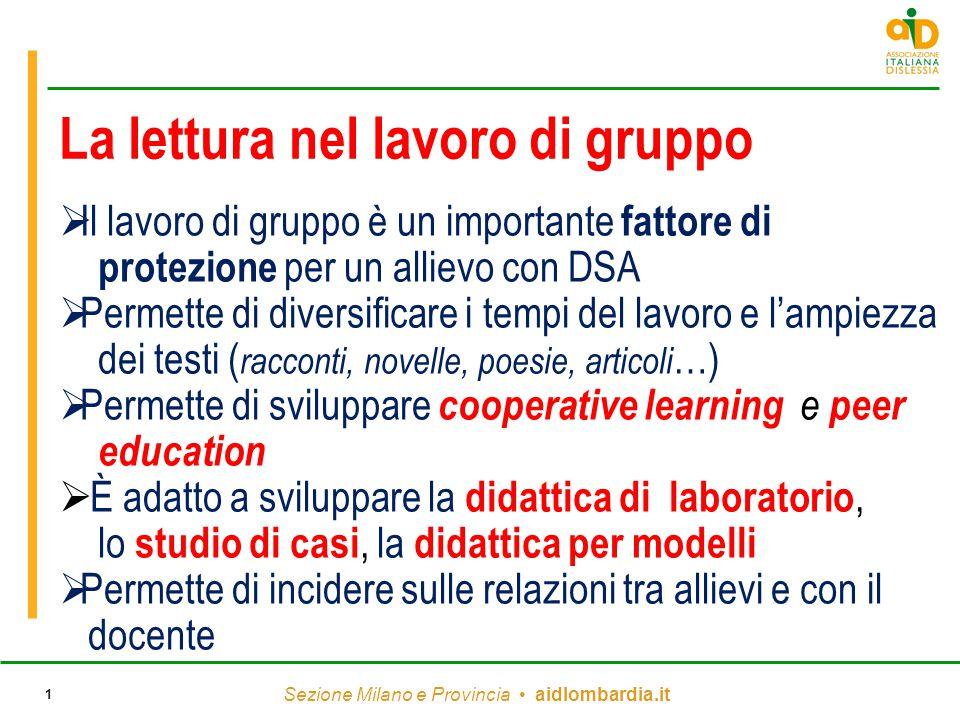 Sezione Milano e Provincia aidlombardia.it 1 La lettura nel lavoro di gruppo  Il lavoro di gruppo è un importante fattore di protezione per un alliev