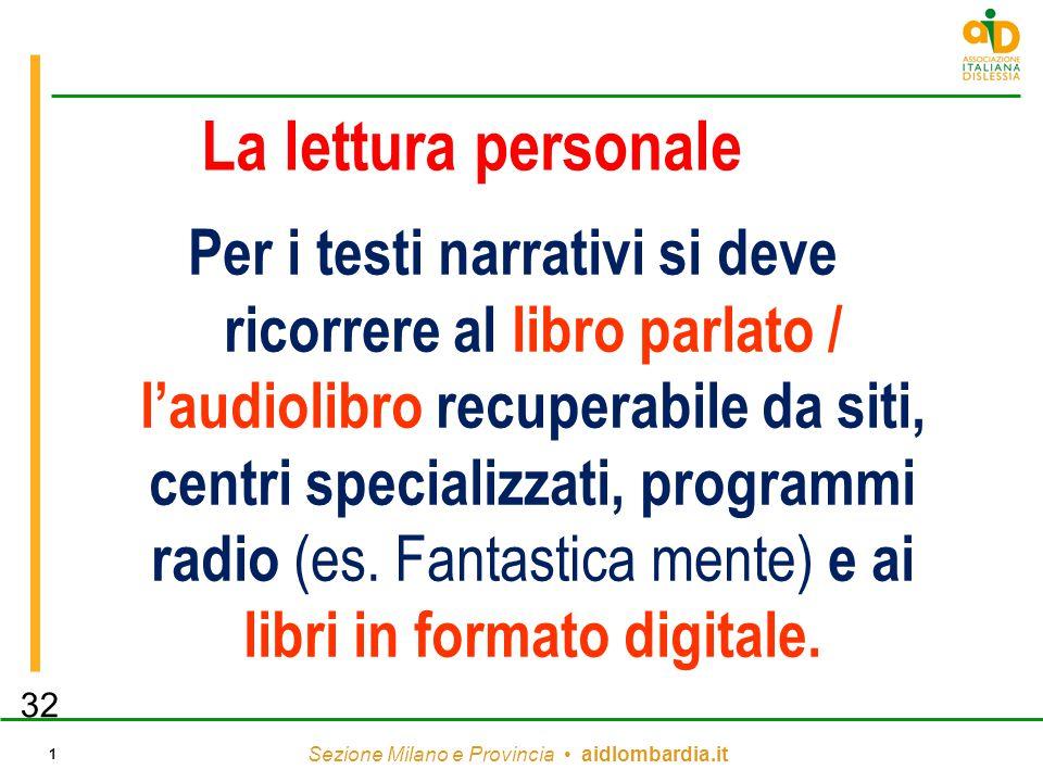 Sezione Milano e Provincia aidlombardia.it 1 La lettura personale Per i testi narrativi si deve ricorrere al libro parlato / l'audiolibro recuperabile