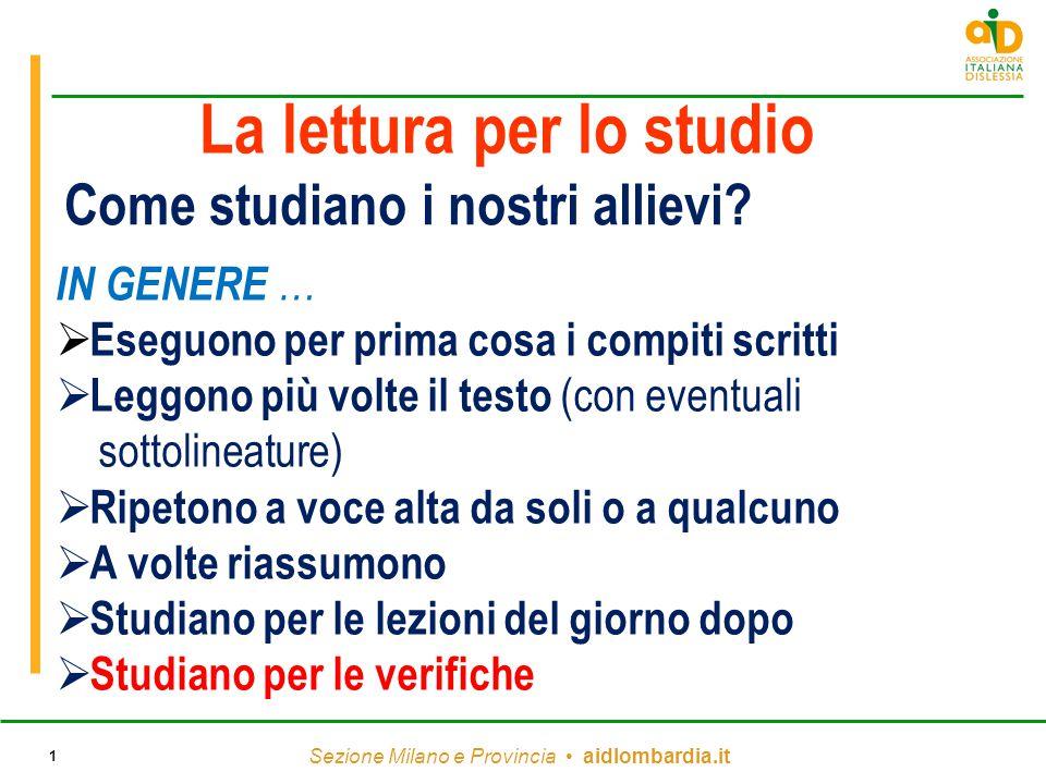 Sezione Milano e Provincia aidlombardia.it 1 Come studiano i nostri allievi? IN GENERE …  Eseguono per prima cosa i compiti scritti  Leggono più vol