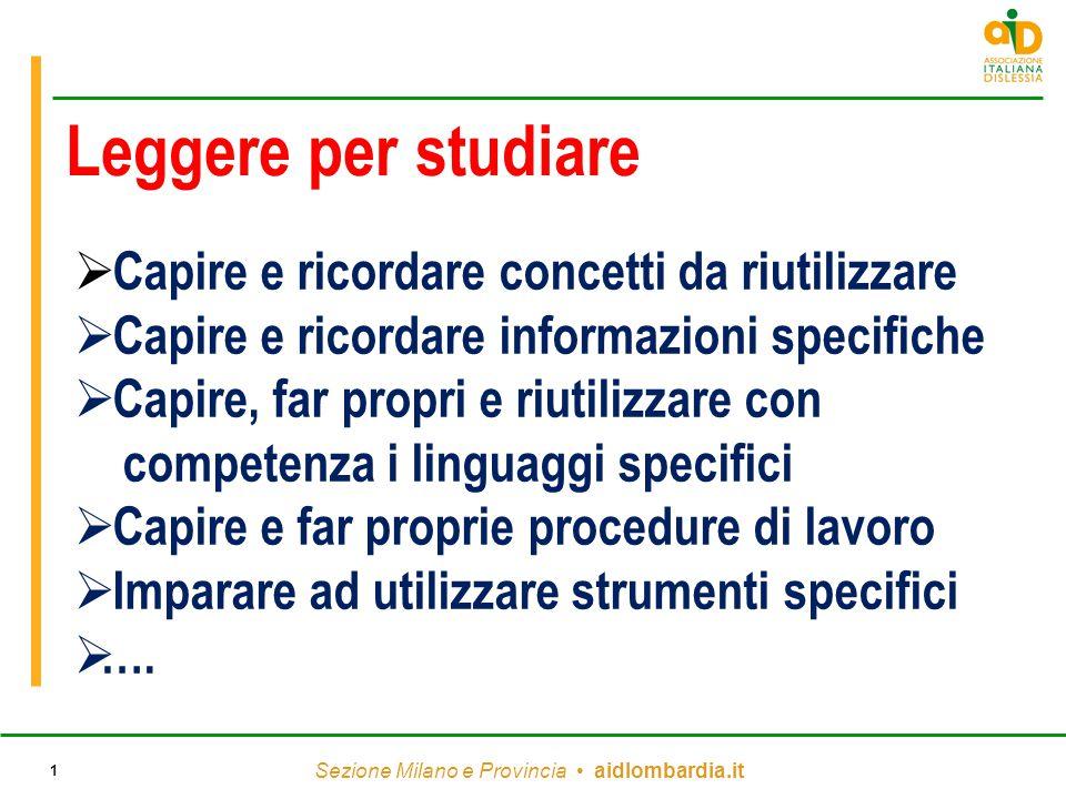 Sezione Milano e Provincia aidlombardia.it 1 Leggere per studiare  Capire e ricordare concetti da riutilizzare  Capire e ricordare informazioni spec