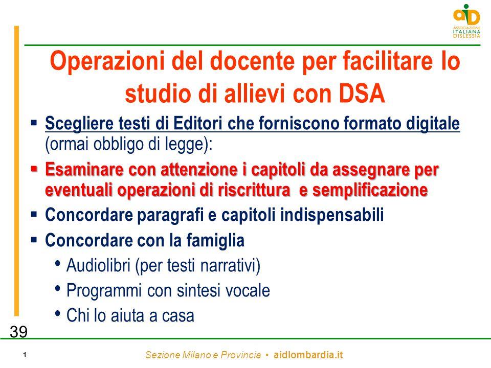 Sezione Milano e Provincia aidlombardia.it 1 Operazioni del docente per facilitare lo studio di allievi con DSA  Scegliere testi di Editori che forni