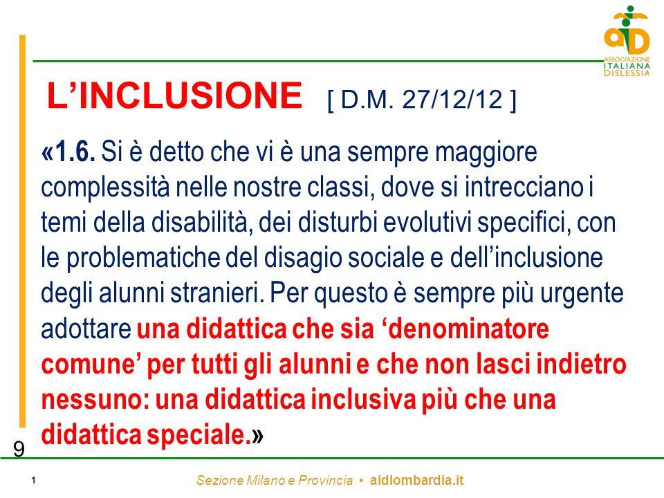 Sezione Milano e Provincia aidlombardia.it 1 L'INCLUSIONE [ D.M. 27/12/12 ] «1.6. Si è detto che vi è una sempre maggiore complessità nelle nostre cla