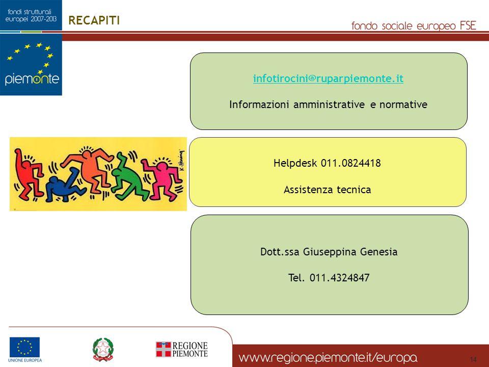 Helpdesk 011.0824418 Assistenza tecnica infotirocini@ruparpiemonte.it Informazioni amministrative e normative 14 RECAPITI Dott.ssa Giuseppina Genesia