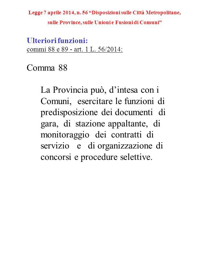 Ulteriori funzioni: commi 88 e 89 - art. 1 L. 56/2014: Comma 88 La Provincia può, d'intesa con i Comuni, esercitare le funzioni di predisposizione dei