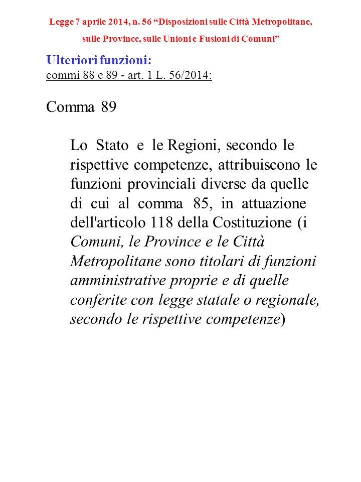 Ulteriori funzioni: commi 88 e 89 - art. 1 L. 56/2014: Comma 89 Lo Stato e le Regioni, secondo le rispettive competenze, attribuiscono le funzioni pro