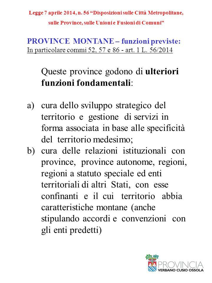 PROVINCE MONTANE – funzioni previste: In particolare commi 52, 57 e 86 - art. 1 L. 56/2014 Queste province godono di ulteriori funzioni fondamentali:
