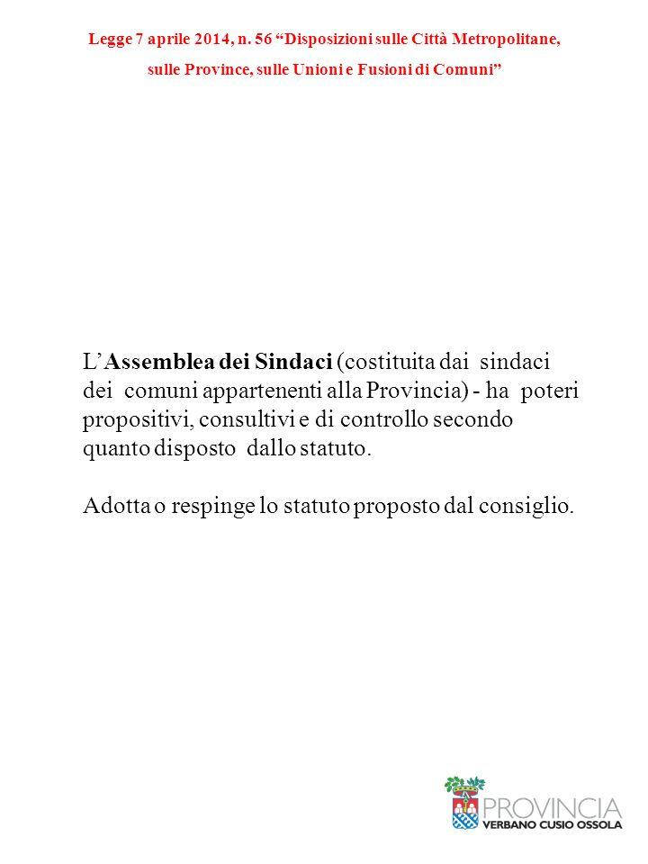 L'Assemblea dei Sindaci (costituita dai sindaci dei comuni appartenenti alla Provincia) - ha poteri propositivi, consultivi e di controllo secondo quanto disposto dallo statuto.
