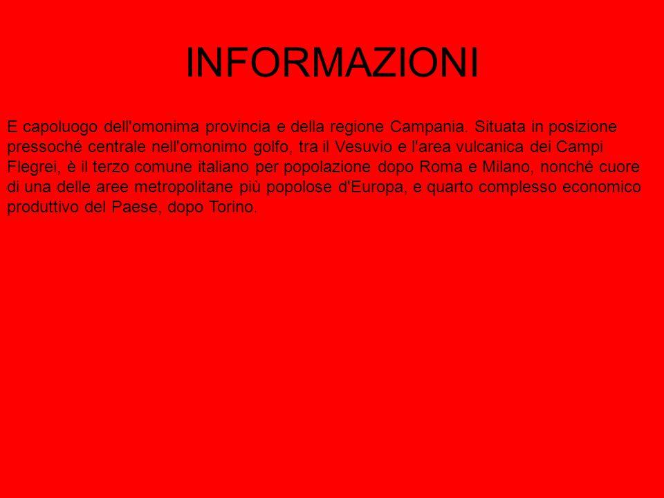 INFORMAZIONI E capoluogo dell'omonima provincia e della regione Campania. Situata in posizione pressoché centrale nell'omonimo golfo, tra il Vesuvio e
