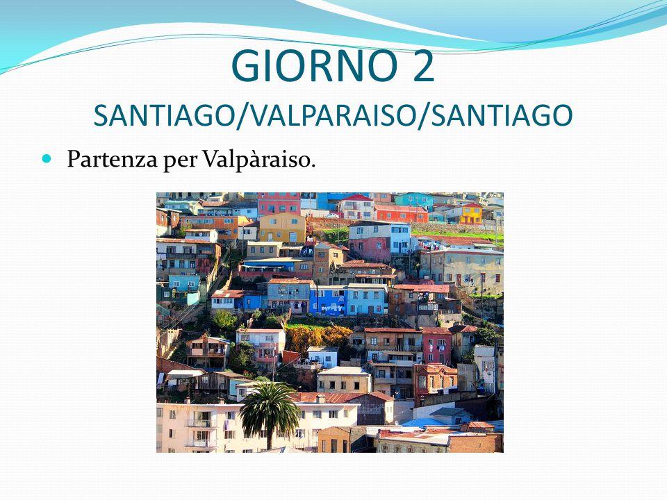 GIORNO 2 SANTIAGO/VALPARAISO/SANTIAGO Partenza per Valpàraiso.