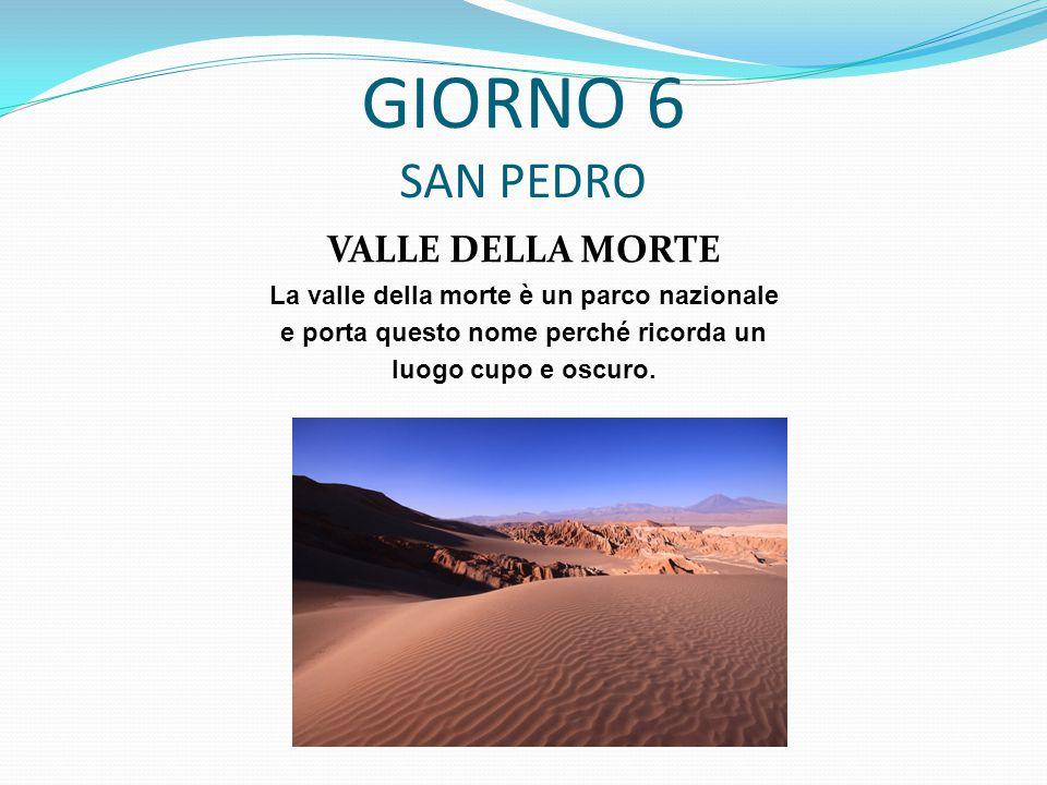 GIORNO 6 SAN PEDRO VALLE DELLA MORTE La valle della morte è un parco nazionale e porta questo nome perché ricorda un luogo cupo e oscuro.