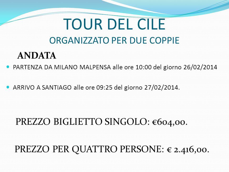 TOUR DEL CILE ORGANIZZATO PER DUE COPPIE ANDATA PARTENZA DA MILANO MALPENSA alle ore 10:00 del giorno 26/02/2014 ARRIVO A SANTIAGO alle ore 09:25 del giorno 27/02/2014.