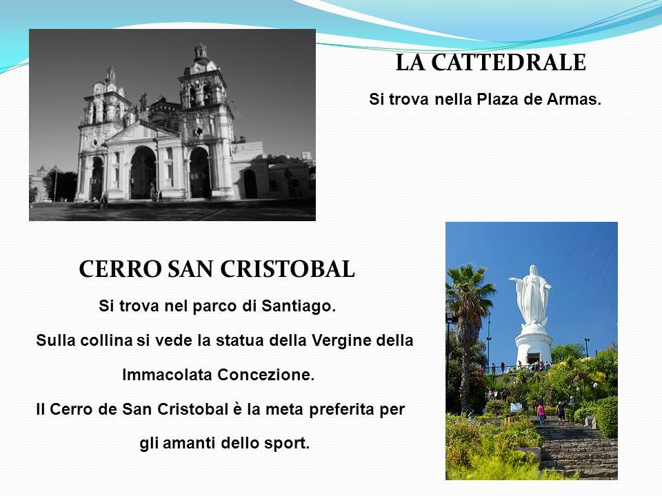 LA CATTEDRALE Si trova nella Plaza de Armas.CERRO SAN CRISTOBAL Si trova nel parco di Santiago.