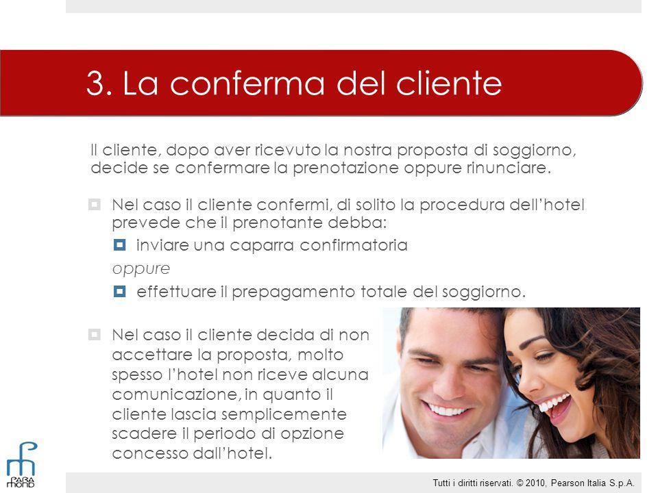 3. La conferma del cliente  Nel caso il cliente confermi, di solito la procedura dell'hotel prevede che il prenotante debba:  inviare una caparra co